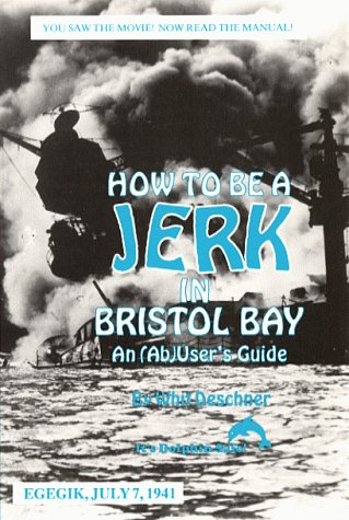 9780960538843: How to be a jerk in Bristol Bay: An (ab) user's guide