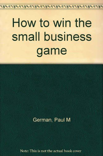 9780960543601: How to win the small business game