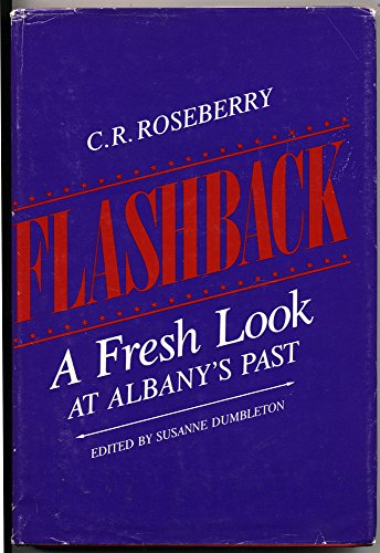 Flashback; a fresh look at Albany's past. Edited by Susanne Dumbleton: Roseberry, C.R. (...