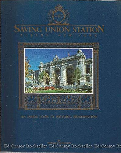 9780960546077: Saving Union Station Albany New York: An Inside Look at Historic Preservation