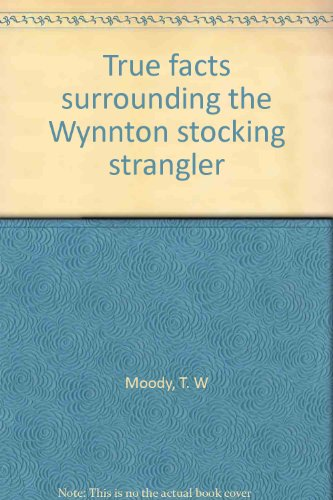 9780960554409: True facts surrounding the Wynnton stocking strangler