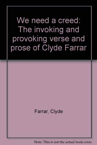 We need a creed: The invoking and provoking verse and prose of Clyde Farrar: Clyde Farrar