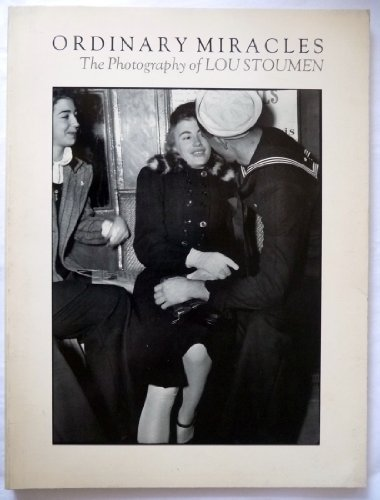 Ordinary Miracles: The Photography of Lou Stoumen: Stoumen, Lou; Allentown Art Museum; ...