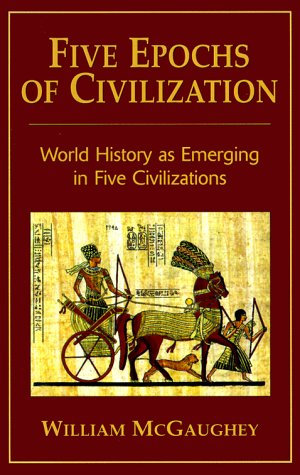 9780960563036: Five Epochs of Civilization: World History as Emerging in Five Civilizations