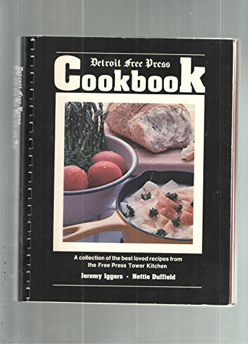 Detroit Free Press Cookbook: A Collection of: Iggers, Jeremy; Duffield,