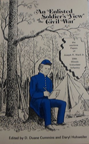 An enlisted soldier's view of the Civil War: The wartime papers of Joseph Richardson Ward, Jr: ...