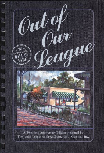 OUT OF OUR LEAGUE the Junior League of Greensboro, North Carolina