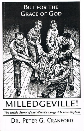 9780960582211: But for the grace of God: Milledgeville : [the inside story of the world's largest insane asylum]