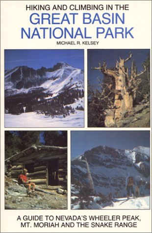 9780960582488: Hiking and Climbing in the Great Basin National Park : A Guide to Nevada's Wheeler Peak, Mt. Moriah and the Snake Range