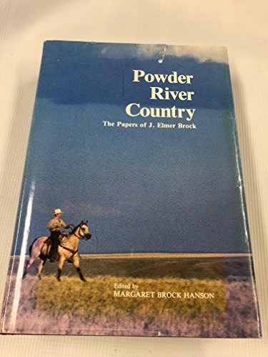 Powder River Country: the Papers of J. Elmer Brock: Brock, J. Elmer; Hanson, Margaret Brock