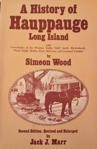 A History of Hauppauge, Long Island: With Genealogies of the Wheeler, Smith, Bull Smith, ...