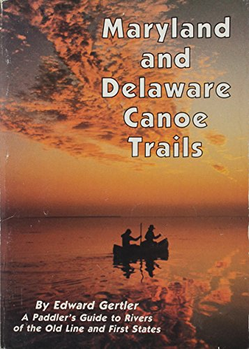 9780960590841: Maryland and Delaware canoe trails: A paddler's guide to rivers of the Old Line and First States