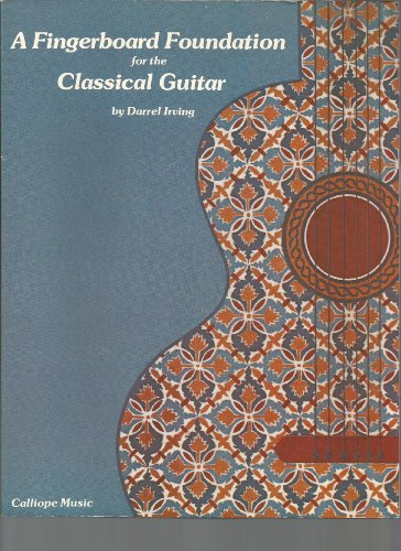 A Fingerboard Foundation for the Classical Guitar: Irving, Darrell