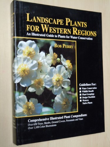 Landscape Plants for Western Regions: An Illustrated Guide to Plants for Water Conservation: Perry,...