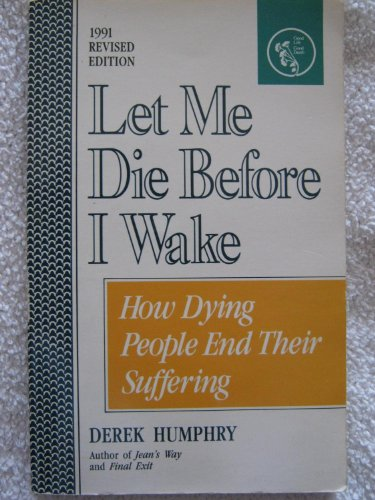 9780960603008: Let Me Die Before I Wake: Hemlock's Book of Self-Deliverance for the Dying