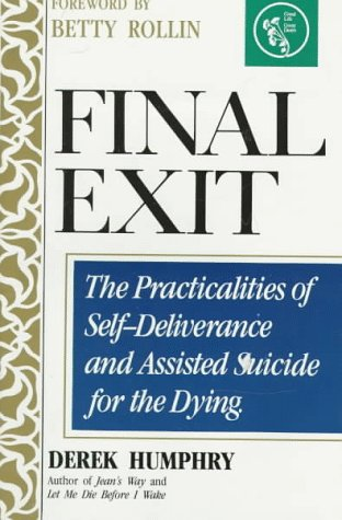 Final Exit. The Practicalities of Self-Deliverance and Assisted Suicide for the Dying.