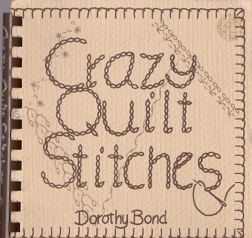 Crazy Quilt Stitches: Bond, Dorothy