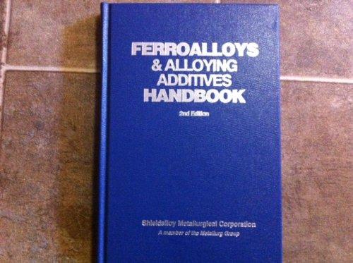 Ferroalloys & Alloying Additives Handbook (2nd Edition): Paul Deeley, PE;