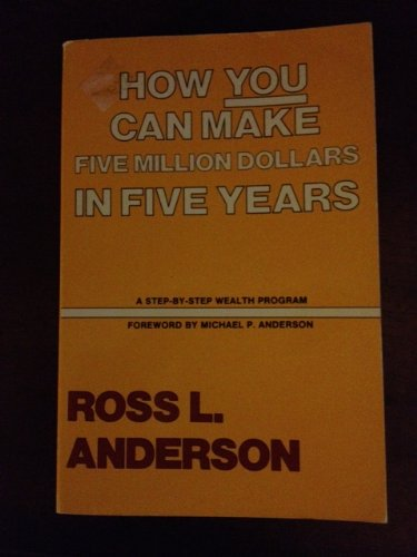 9780960629800: How you can make five million dollars in five years: A step-by-step wealth program