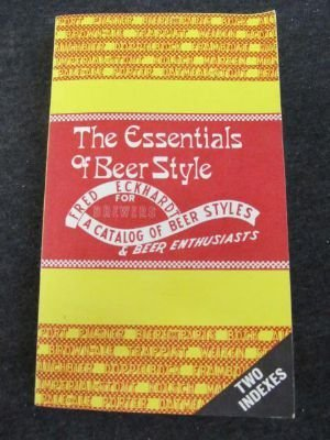 9780960630271: The Essentials of Beer Style: A Catalog of Classic Beer Styles for Brewers and Beer Enthusiasts