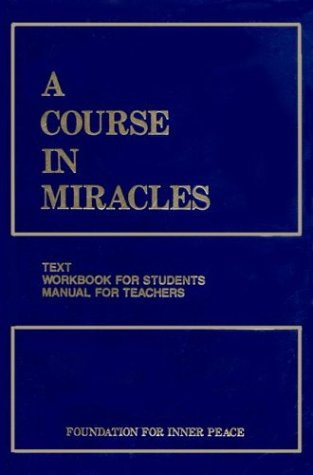 A Course in Miracles: Text, Workbook for Students, Manual for Teachers (Combined Edition)