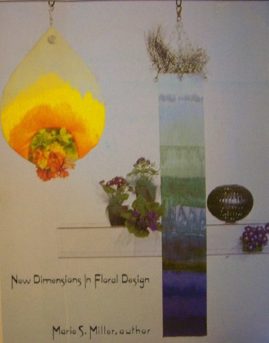 New Dimensions in Floral Design - SIGNED: Miller, Marie S.;Marie