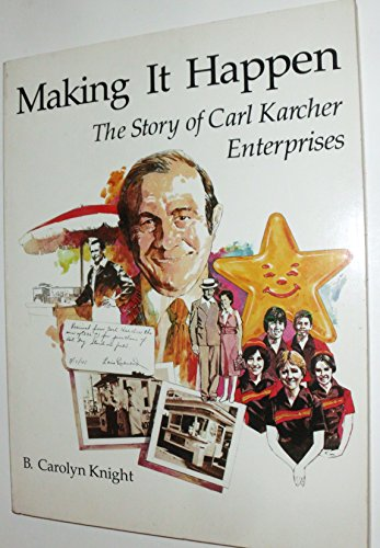 Making It Happen: The Story of Carl Karcher Enterprises: Knight, B. Carolyn