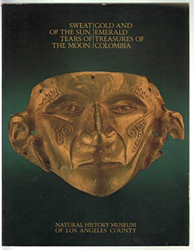9780960651405: Sweat of the sun, tears of the moon: Gold and emerald treasures of Colombia