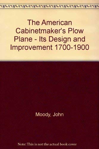 9780960654802: American Cabinetmaker's Plane, Its Design and Development: 1700-1900