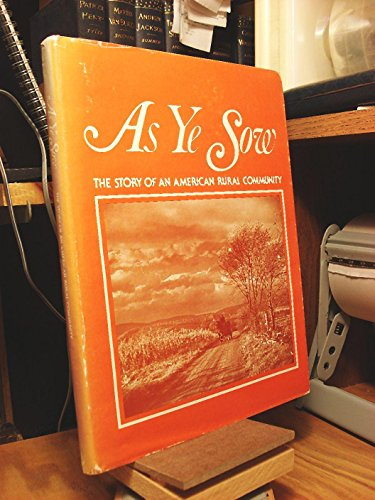 As Ye Sow: The Story of an American Rural Community (A history of the Hunterdon County Board of A...