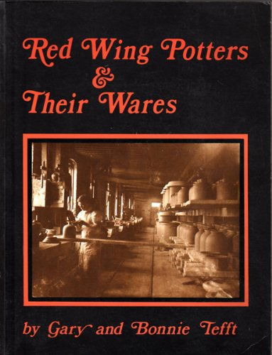 Red Wing Potters and Their Wares: Tefft, Gary