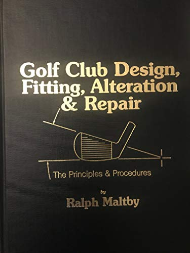Golf Club Design, Fitting, Alteration and Repair: Maltby, Ralph