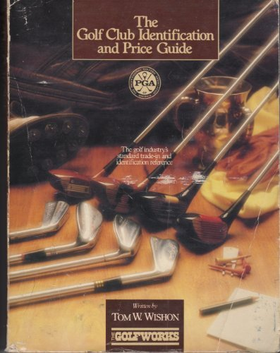The Golf Club Identification and Price Guide: The Golf Industry Standard Reference: Wishon, Tom W.