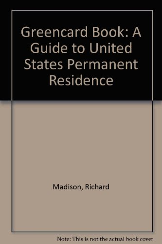 Greencard Book: A Guide to United States Permanent Residence: Richard Madison