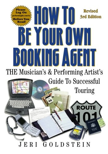 How To Be Your Own Booking Agent: THE Musician's & Performing Artist's Guide To ...