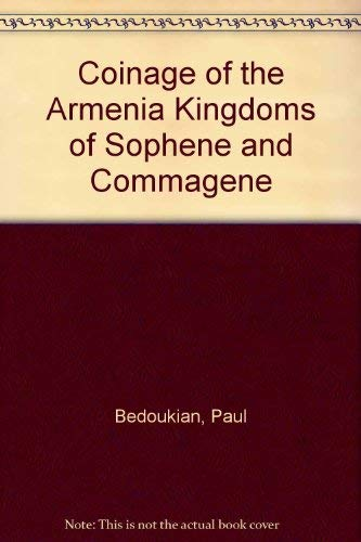 Coinage of the Armenia Kingdoms of Sophene and Commagene: Bedoukian, Paul