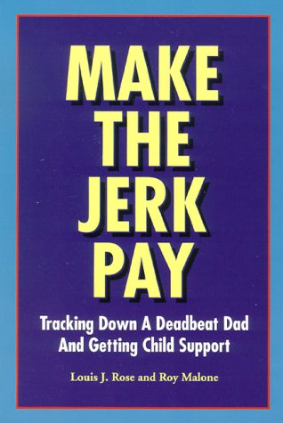 Make the Jerk Pay: Tracking Down a: Louis J. Rose,