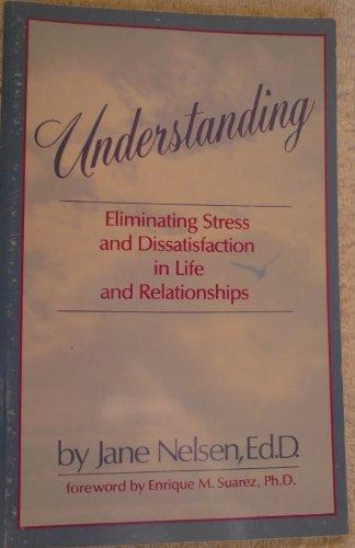 Understanding: Eliminating Stress and Dissatisfaction in Life: Nelsen, Jane;Nelson, Jane