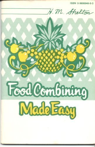 Food Combining Made Easy: Shelton, Herbert M.