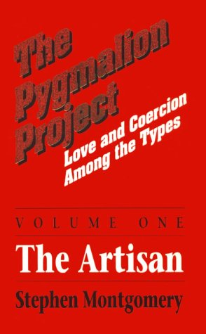 9780960695423: The Pygmalion Project, Vol. I: The Artisans (Love & Coercion Among the Types)