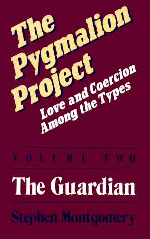 9780960695454: Pygmalion Project: Love & Coercion Among the Types, Vol. 2: The Guardian