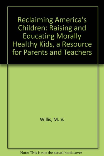 Reclaiming America's Children: Raising and Educating Morally: Willis, M. V.