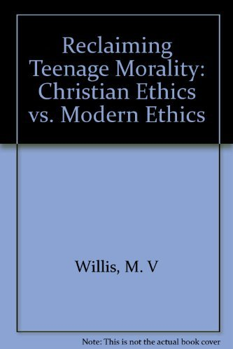 Reclaiming Teenage Morality : Christian Ethics vs.: M. V. Willis