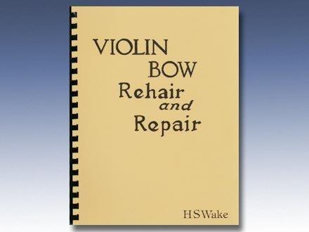 Violin Bow Rehair and Repair: Wake, Harry S.