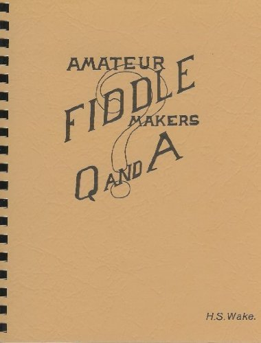 9780960704835: Amateur Fiddle Makers Q and A: Most of the questions You Always Wanted to Ask About Fiddles and Fiddle Making