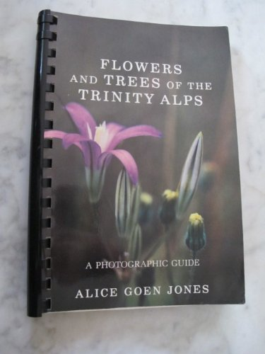 Flowers and Trees of the Trinity Alps: A Photographic Guide.: JONES, Alice Goen.