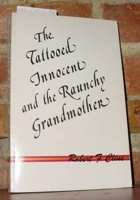 Tattooed Innocent and the Raunchy Grandmother: An Adult Fairy Tale, Quite Grim: Cline, Robert F.