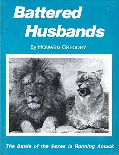 Battered Husbands: The Battle of the Sexes Is Running Amuck: Gregory, Howard
