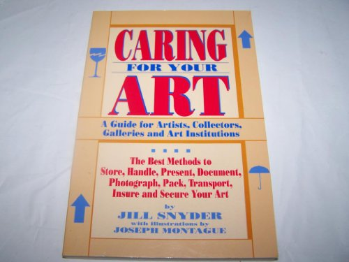 Caring For Your Art : A Guide for Artists, Collectors, Galleries and Art Institutions