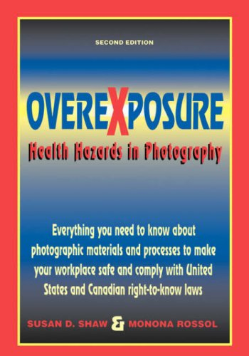 Overexposure: Health Hazards in Photography: Rossol, Monona, Shaw,